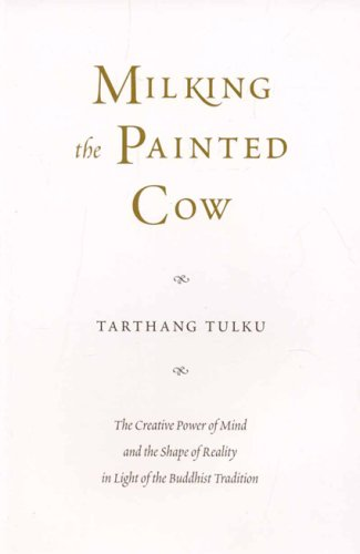 Milking the Painted Cow: The Creative Power of Mind & the Shape of Reality in Light of the Buddhist Tradition: Creative Power of Mind and the Shape of ... of Buddhist Tradition (Buddhism in the West)