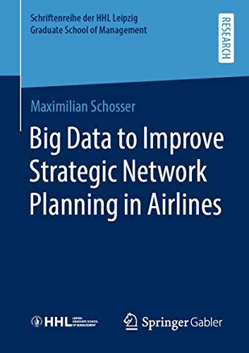Big Data to Improve Strategic Network Planning in Airlines (Schriftenreihe der HHL Leipzig Graduate School of Management) (English Edition)