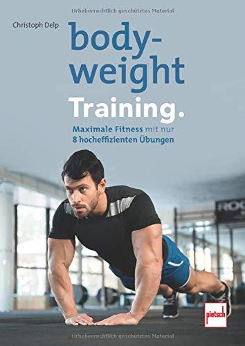 Bodyweight- Training: Maximale Fitness mit nur 8 hocheffizienten Übungen