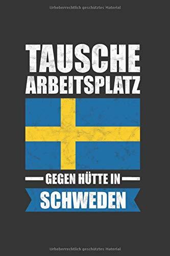 Schweden Notizbuch: Tausche meinen Arbeitsplatz gegen Hütte in Schweden - Reise  / 6x9 Zoll / 120 gepunktete Seiten
