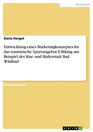 Entwicklung eines Marketingkonzeptes für das touristische Sportangebot E-Biking am Beispiel der Kur- und Bäderstadt Bad Wildbad