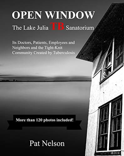 Open Window: The Lake Julia TB Sanatorium   Its Doctors, Patients, Employees and Neighbors and the Tight-Knit Community Created by Tuberculosis (English Edition)