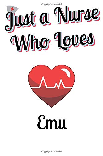Just a Nurse who Loves Emu Journal and Sketchbook: Notebook with Blank and Ruled Paper for Sketching and Notes