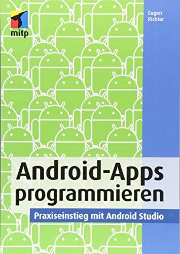 Android-Apps programmieren: Praxiseinstieg mit Android Studio (mitp Professional)