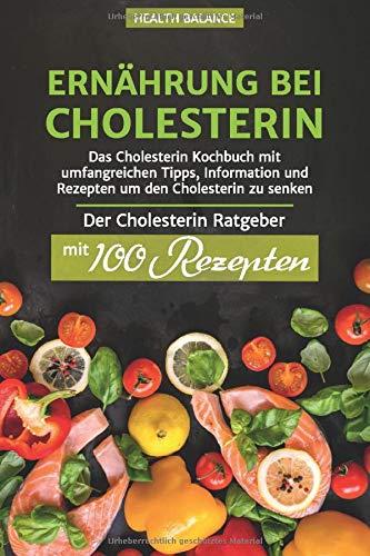 Ernährung bei Cholesterin: Das Cholesterin Kochbuch mit umfangreichen Tipps, Information und Rezepten um den Cholesterin zu senken Der Cholesterin ... Rezepten (Cholesterin senken Buch, Band 1)
