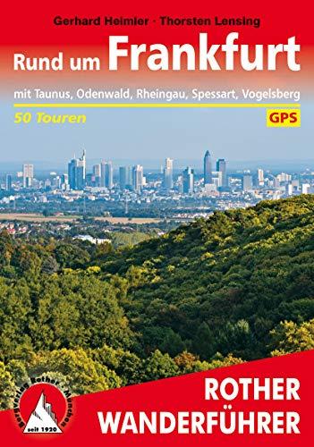 Rund um Frankfurt: mit Taunus, Odenwald, Rheingau, Spessart, Vogelsberg – 50 Touren (Rother Wanderführer)
