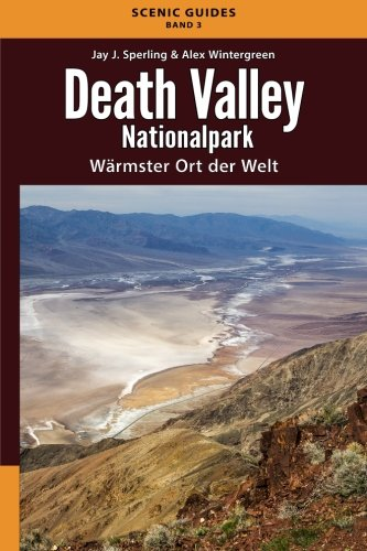 Death Valley Nationalpark: Wärmster Ort der Welt (Scenic Guides, Band 3)