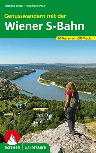 Genusswandern mit der Wiener S-Bahn: 30 Touren. Mit GPS-Tracks (Rother Wanderbuch)