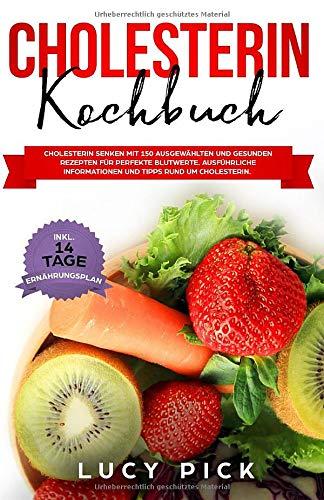 CHOLESTERIN KOCHBUCH: Cholesterin senken mit 150 ausgewählten und gesunden Rezepten für perfekte Blutwerte. Ausführliche Informationen und Tipps rund ... (Cholesterin senken Buch, Band 1)
