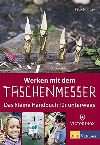 Werken mit dem Taschenmesser: Das kleine Handbuch für unterwegs