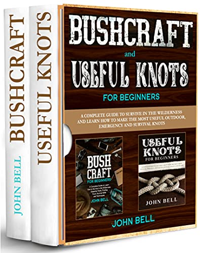 Bushcraft and Useful Knots for Beginners - 2 BOOKS IN 1 -: A Complete Guide to Learn how to Survive in the Wilderness and Learn to Make the Most Useful ... and Survival Knots (English Edition)